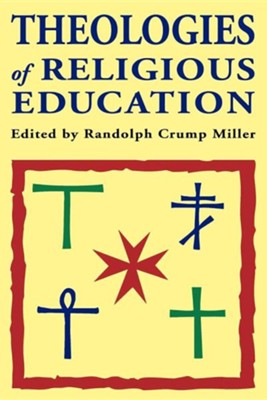 Theologies of Religious Education  -     Edited By: Randolph Crump Miller     By: Randolph C. Miller(ED.), James Michael Lee & Randolph Crump Miller