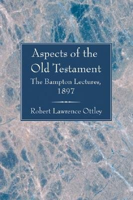 Aspects of the Old Testament: The Bampton Lectures, 1897  -     By: Robert Lawrence Ottley