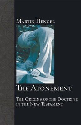 The Atonement: The Origins of the Doctrine in the New Testament  -     By: Martin Hengel