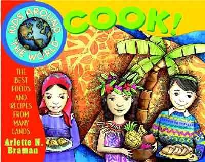 Kids Around the World Cook!: The Best Foods and Recipes from Many Lands  -     By: Arlette N. Braman
