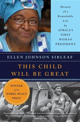 This Child Will Be Great: Memoir of a Remarkable Life by Africa's First Woman President  -     By: Ellen Johnson Sirleaf