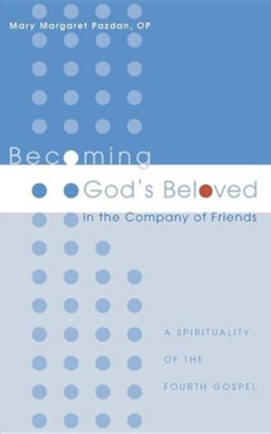 Becoming God's Beloved in the Company of Friends: A Spirituality of the Fourth Gospel  -     By: Mary Margaret Pazdan