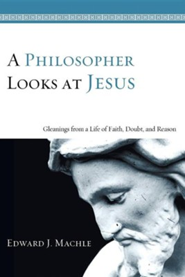 A Philosopher Looks at Jesus  -     By: Edward J. Machle