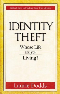 Identity Theft: Whose Life Are You Living?  -     By: Laurie Dodds