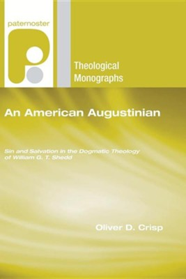 An American Augustinian: Sin and Salvation in the Dogmatic Theology of William G. T. Shedd  -     By: Oliver D. Crisp