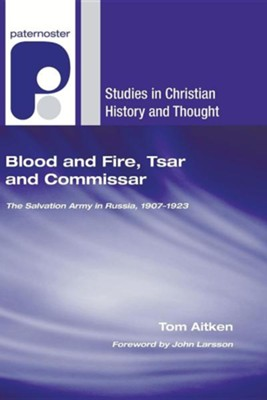 Blood and Fire, Tsar and Commissar: The Salvation Army in  Russia, 1907 - 1923  -     By: Tom Aitken, John Larsson