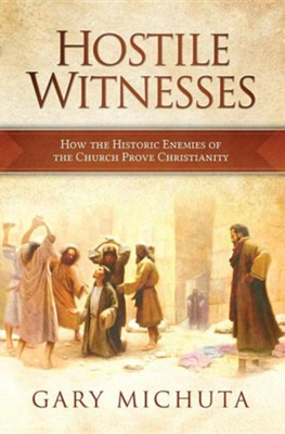 Hostile Witnesses: How the Ancient Enemies of the Church Proved Christianity  -     By: Gary Michuta