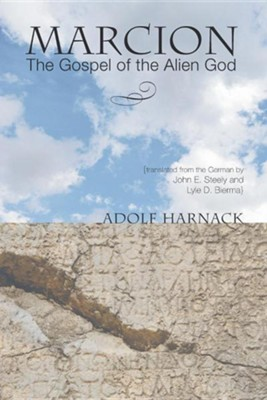 Marcion: The Gospel of the Alien God  -     By: Adolf Harnack, John E. Steely, Lyle D. Bierma