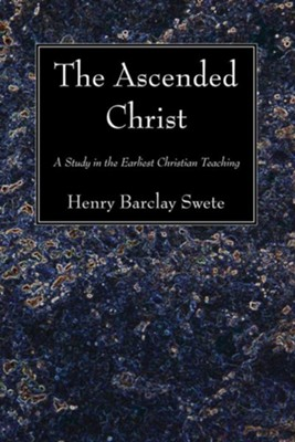 The Ascended Christ: A Study in the Earliest Christian Teaching  -     By: Henry Barclay Swete