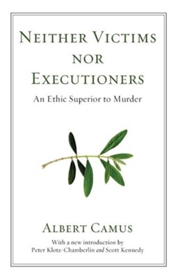 Neither Victims Nor Executioners: An Ethic Superior to Murder, Edition 0002  -     By: Albert Camus, Dwight MacDonald, Peter Klotz-Chamberlin