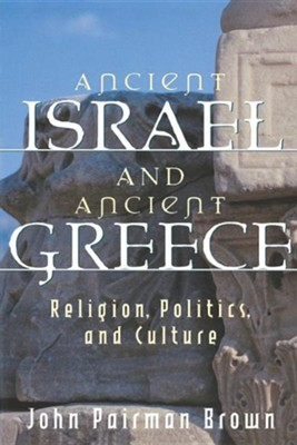 Ancient Israel and Ancient Greece: Religion, Politics, and Culture  -     By: John Pairman Brown