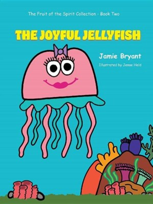 The Joyful Jellyfish: The Fruit of the Spirit Collection-Book Two  -     By: Jamie Bryant