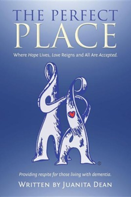 The Perfect Place: Where Hope Lives, Love Reigns and All Are Accepted.  -     By: Juanita Dean