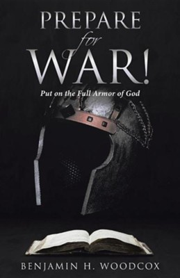 Prepare for War!: Put on the Full Armor of God  -     By: Benjamin H. Woodcox