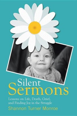 Silent Sermons: Lessons on Life, Death, Grief, and Finding Joy in the Struggle  -     By: Shannon Turner Monroe