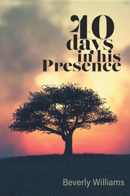40 Days in His Presence  -     By: Beverly Williams