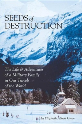 Seeds of Destruction: The Life & Adventures of a Military Family in Our Travels of the World  -     By: Elizabeth Abbott Green
