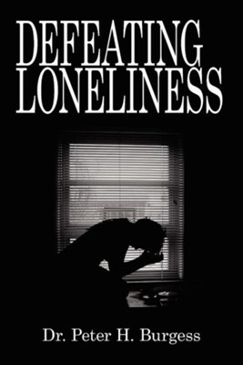 Defeating Loneliness  -     By: Peter H. Burgess