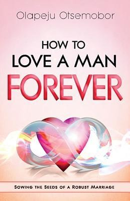 How to Love a Man Forever  -     By: Olapeju Otsemobor