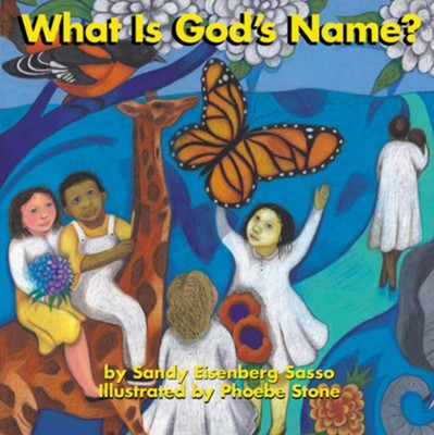 What is God's Name? Board Book  -     By: Sandy Sasso     Illustrated By: Phoebe Stone