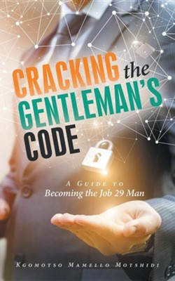 Cracking the Gentleman's Code: A Guide to Becoming the Job 29 Man  -     By: Kgomotso Mamello Motshidi