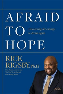 Afraid to Hope: Discovering the Courage to Dream Again  -     By: Rick Rigsby