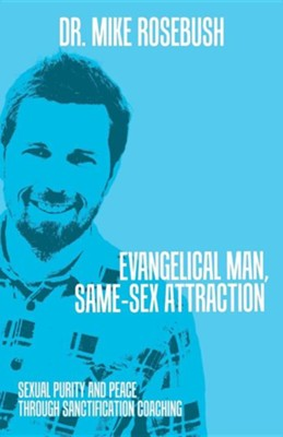 Evangelical Man, Same-Sex Attraction: Sexual Purity and Peace Through Sanctification Coaching  -     By: Dr. Mike Rosebush