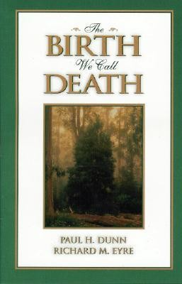 The Birth We Call Death  -     By: Paul H. Dunn