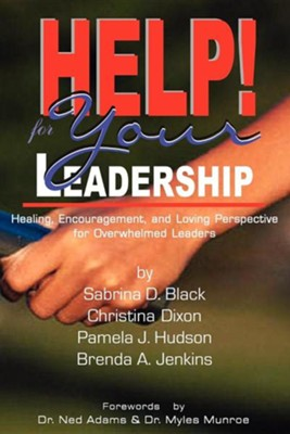 Help! for Your Leadership  -     By: Sabrina D. Black, Christina Dixon, Pamela J. Hudson, Brenda A. Jenkins