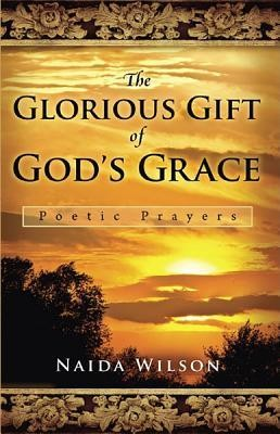 The Glorious Gift of God's Grace  -     By: Naida Wilson