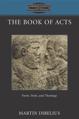 The Book of Acts: Form, Style, and Theology  -     By: Martin Dibelius