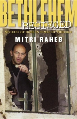 Bethlehem Besieged: Stories of Desperation and Hope from the Holy Land  -     By: Mitri Raheb