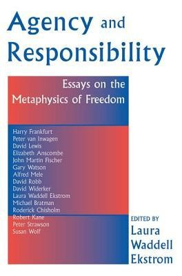 Agency and Responsiblity: Essays on the Metaphysics of Freedom  -     By: Laura Waddell Ekstrom