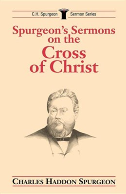 Spurgeon's Sermons on the Cross of Christ   -     By: Charles H. Spurgeon