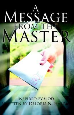 A Message from the Master  -     By: Deloris N. Harris