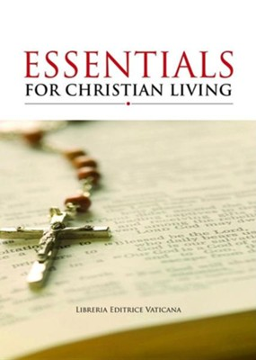 Essentials for Christian Living  -     By: Libreria Editrice Vaticana