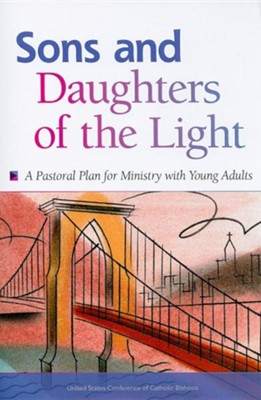 Sons and Daughters of the Light: A Pastoral Plan for Ministry with Young Adults Revised Edition  -
