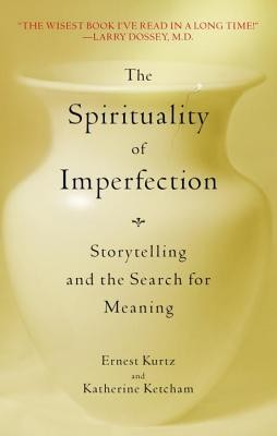 The Spirituality of Imperfection: Storytelling and the Search for Meaning  -     By: Ernest Kurtz, Katherine Ketcham