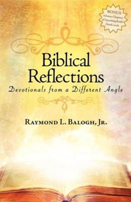 Biblical Reflections: Devotionals from a Different Angle  -     By: Raymond L. Balogh Jr.