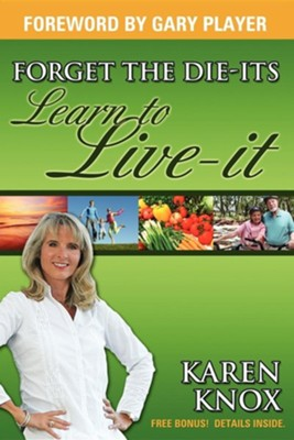 Forget the Die-Its; Learn to Live-It!  -     By: Karen Knox