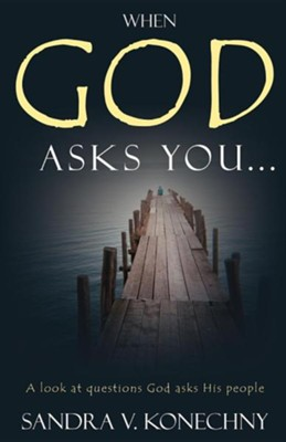 When God Asks You...  -     By: Sandra Konechny