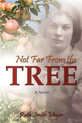 Not Far from the Tree  -     By: Ruth Smith Meyer