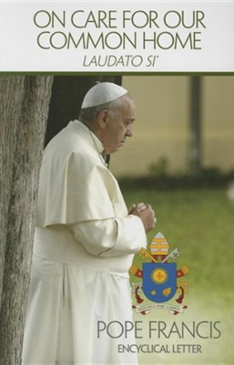 On Care for Our Common Home: Laudato Si  -     By: Pope Francis