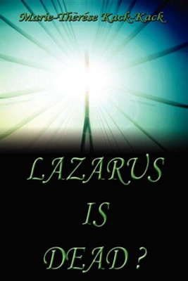 Lazarus Is Dead?  -     By: Marie-Therese Kack-Kack