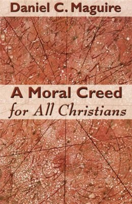 A Moral Creed for All Christians  -     By: Daniel C. Maguire