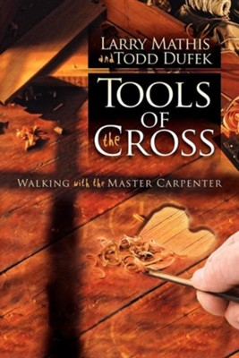 Tools of the Cross  -     By: Larry Mathis, Todd R. Dufek