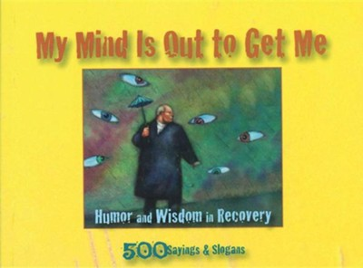 My Mind Is Out to Get Me: Humor and Wisdom in Recovery  -     By: Dr. Ron B