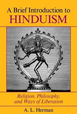 A Brief Introduction to Hinduism: Religion, Philosophy, and Ways of Liberation  -     By: A.L. Herman