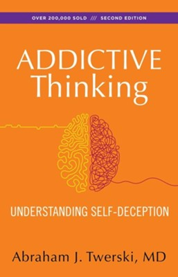 Addictive Thinking, Second Edition: Understanding Self-Deception, Edition 0002  -     By: Abraham J. Twerski
