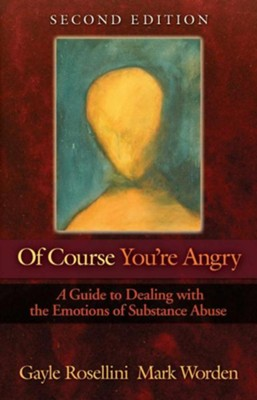 Of Course You're Angry, Second Edition: A Guide to Dealing with the Emotions of Substance Abuse, Edition 0002  -     By: Gayle Rossellini, Mark Worden